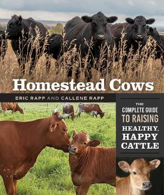 Homestead Cows: The Complete Guide to Raising Healthy, Happy Cattle