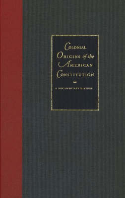 Colonial Origins of the American Constitution: A Documentary History