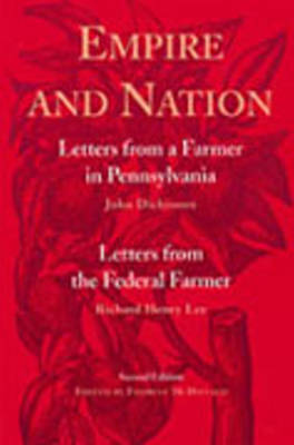 Empire and Nation: Letters from a Farmer in Pennsylvania / Letters from a Federal Farmer