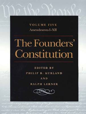 The Founders' Constitution: v. 5: Amendments I-XII