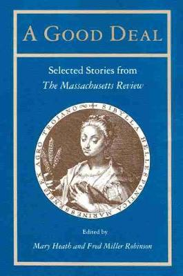 """A Good Deal: Selected Stories from the """"""""Massachusetts Review"""