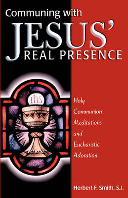 Communing With Jesus' Real Presence: Holy Communion Meditations and Eucharistic Adoration
