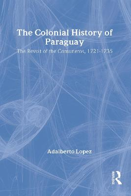 The Colonial History of Paraguay: The Revolt of the Comuneros, 1721-1735