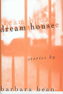 Dream House: Stories by Barbara Bean