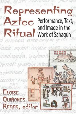 Representing Aztec Ritual: Performance, Text and Image in the Works of Sahagun