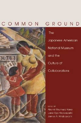 Common Ground: The Japanese American National Museum and the Culture of Collaborations