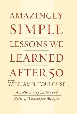 Amazingly Simple Lessons We Learned After 50: A Collection of Letters and Bytes of Wisdom for All Ages