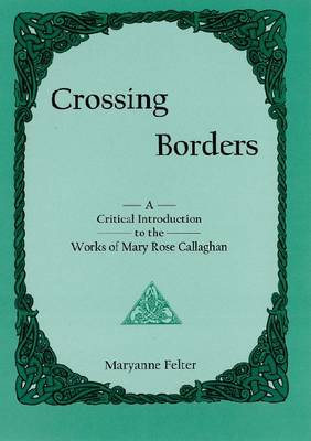 Crossing Borders: A Critical Introduction to the Works of Mary Rose Callaghan