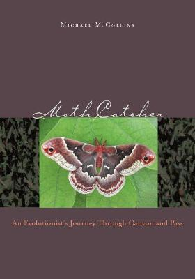 Moth Catcher: An Evolutionist's Journey Through Canyon and Pass