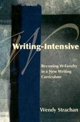 Writing-Intensive: Becoming W-Faculty in a New Writing Curriculum