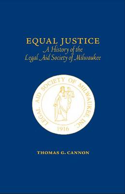 Equal Justice: A History of the Legal Aid Society of Milwaukee