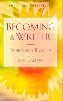 Becoming a Writer: The Classic Bestseller