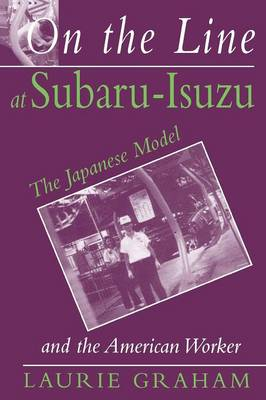 On the Line at Subaru-Isuzu: The Japanese Model and the American Worker