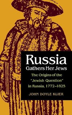 """Russia Gathers Her Jews: The Origins of the """"Jewish Question"""" in Russia, 1772-1825"""