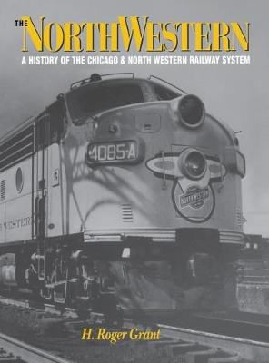 The North Western: A History of the Chicago & North Western Railway System