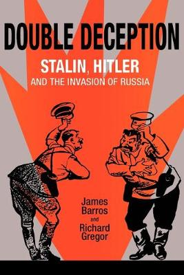 Double Deception: Stalin, Hitler, and the Invasion of Russia