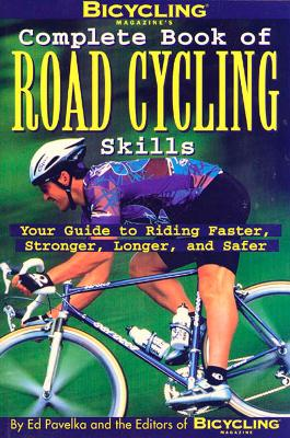 Bicycling Magazine's Complete Book of Road Cycling Skills