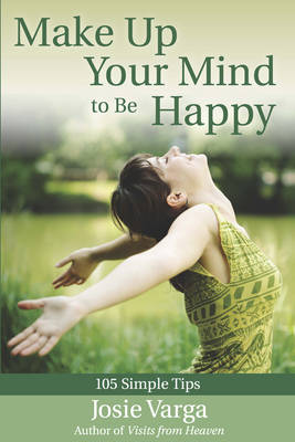 Make Up Your Mind to be Happy: 103 Simple Tips