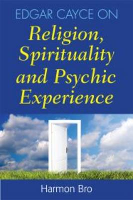 Edgar Cayce on Religion, Spirituality and Psychic Experience