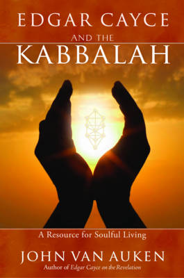 Edgar Cayce and the Kabbalah: A Resource for Soulful Living
