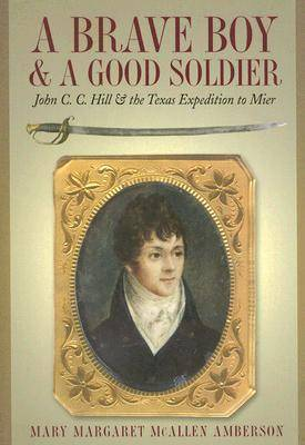 A Brave Boy and a Good Soldier: John C. C. Hill and the Texas Expedition to Mier