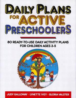 Daily Plans for Active Preschoolers: 80 Ready-to-use Activity Plans for Children 3-5