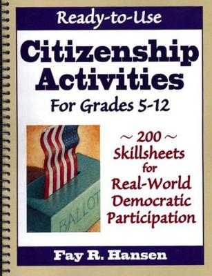 Ready-to-Use Citizenship Activities for Grades 5-12: 200 Skillsheets for Real-World Democratic Participation