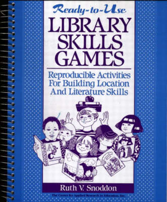 Ready-To-Use Library Skills Games: Reproducible Activities For Building Location And Literature Skills