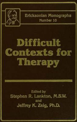 Difficult Contexts For Therapy Ericksonian Monographs No.: Ericksonian Monographs  10