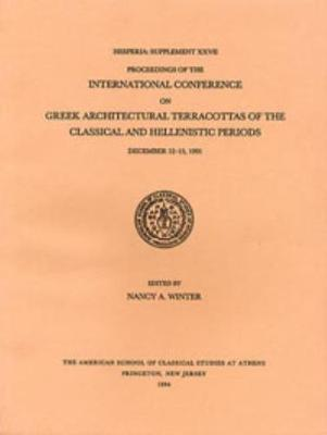 Proceedings of the International Conference on Greek Architectural Terracottas of the Classical and Hellenistic Periods, December 12-15, 1991