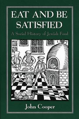 Eat and Be Satisfied: A Social History of Jewish Food