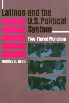 Latinos and the U.S.Political System: Two-tiered Pluralism