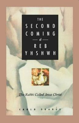 The Second Coming of Reb Yhshwh: Rabbi Called Jesus Christ