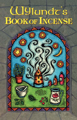 Wylundt'S Book of Incense: A Magical Primer