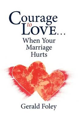 Courage to Love-- When Your Marriage Hurts