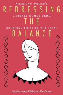 Redressing the Balance: American Women's Literary Humor from Colonial Times to the 1980s