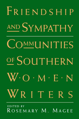Friendship and Sympathy: Communities of Southern Women Writers