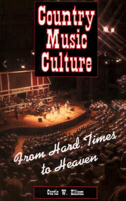Country Music Culture: From Hard Times to Heaven