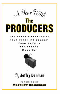 A Year with the Producers: One Actor's Exhausting (But Worth It) Journey from Cats to Mel Brooks' Mega-Hit