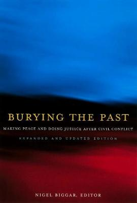 Burying the Past: Making Peace and Doing Justice After Civil Conflict, Expanded and Updated Edition