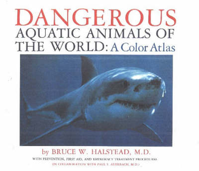Dangerous Aquatic Animals of the World: A Color Atlas