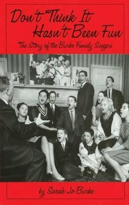 Don't Think It Hasn't Been Fun: The Story of the Burke Family Singers
