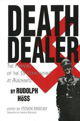 Death Dealer: The Memoirs of the SS Kommandant at Auschwitz