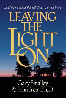 Leaving the Light On: Building Memories that Will Draw your Children Home