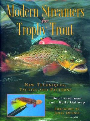 Modern Streamers for Trophy Trout: New Techniques, Tactics, and Patterns