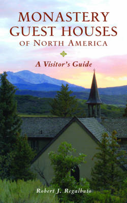Monastery Guest Houses of North America: A Visitor's Guide