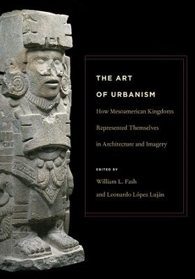The Art of Urbanism - How Mesoamerican Kingdoms Represented Themselves in Architecture and Imagery