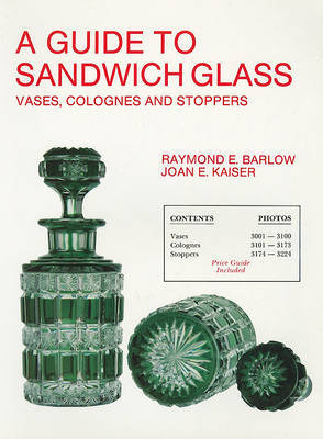 A Guide to Sandwich Glass: Vases, Colognes and Stoppers. From Vol.3