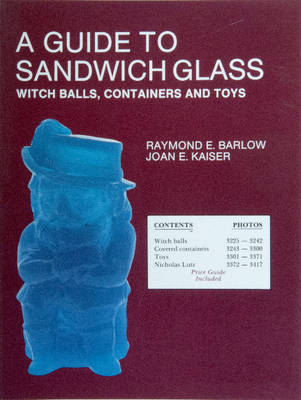 A Guide to Sandwich Glass: Witch Balls, Containers and Toys, with Values from Vol. 3