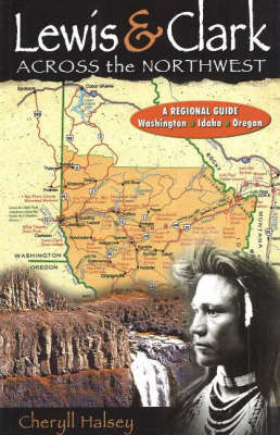 Lewis & Clark Across the Northwest: A Regional Guide: Washington, Idaho, Oregon